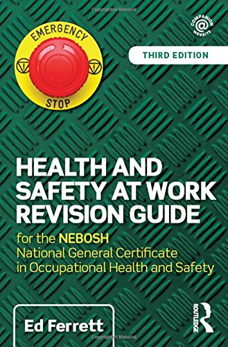 Health and Safety at Work Revision Guide: for the NEBOSH National General Certificate in Occupational Health and Safety By Ed Ferrett