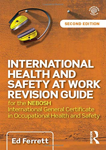 International Health and Safety at Work Revision Guide: for the NEBOSH International General Certificate in Occupational Health and Safety By Ed Ferrett