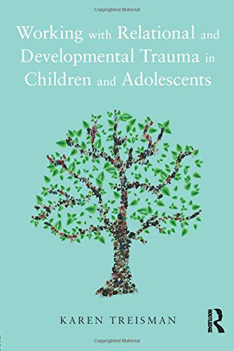 Working with Relational and Developmental Trauma in Children and Adolescents by Karen Treisman (director of Safe Hands and Thinking Minds Psychological Services)