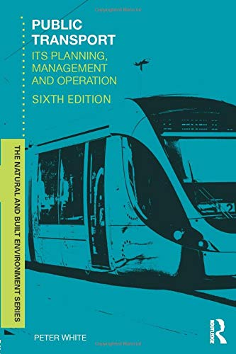 Public Transport: Its Planning, Management and Operation (Natural and Built Environment Series) By Peter R. White (University of Westminster, UK)