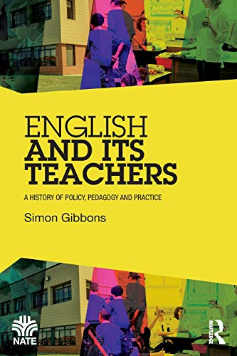 English and Its Teachers: A History of Policy, Pedagogy and Practice (National Association for the Teaching of English NATE) By Simon Gibbons