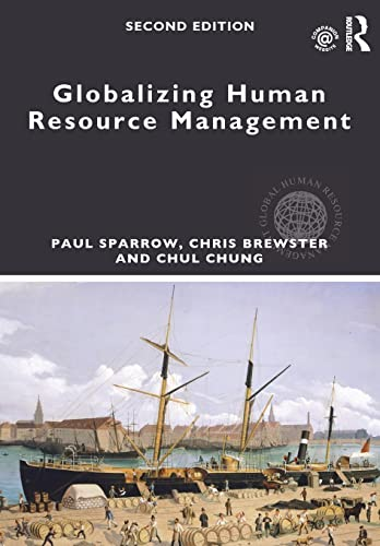 Globalizing Human Resource Management By Paul Sparrow (Lancaster University, UK)