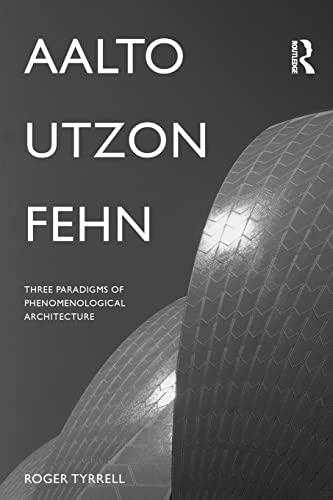 Aalto, Utzon, Fehn: Three Paradigms of Phenomenological Architecture by Roger Tyrrell (University of Portsmouth, United Kingdom)