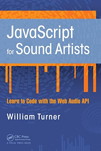 JavaScript for Sound Artists: Learn to Code with the Web Audio API By William Turner