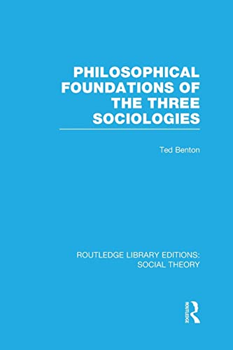 Philosophical Foundations of the Three Sociologies By Ted Benton