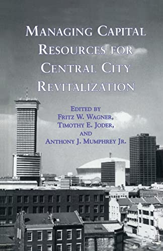 Managing Capital Resources for Central City Revitalization By Fritz W. Wagner