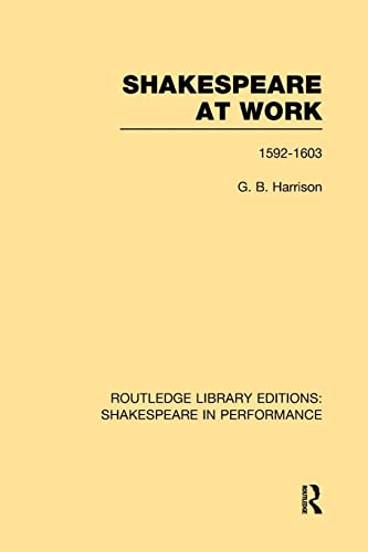Shakespeare at Work, 1592-1603 By G.B. Harrison