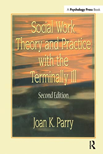 Social Work Theory and Practice with the Terminally Ill By Joan K Parry