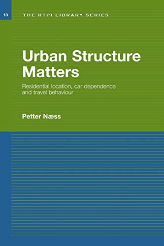 Urban Structure Matters By Petter Naess (Norwegian Institute for Urban and Regional Research, Oslo, Norway)