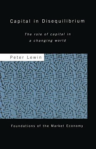 Capital in Disequilibrium By Peter Lewin (Naveen Jindal School of Management at the University of Texas at Dallas, USA)