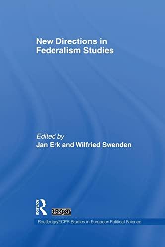 New Directions in Federalism Studies By Jan Erk (Leiden University, the Netherlands)