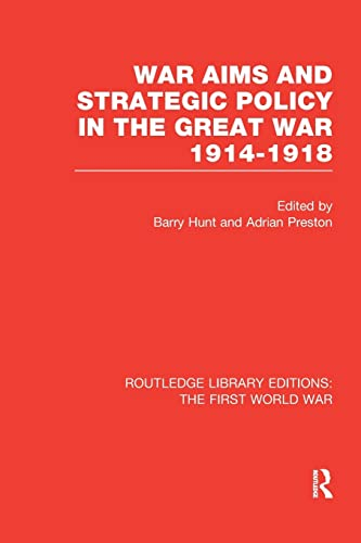War Aims and Strategic Policy in the Great War 1914-1918 By Barry Hunt