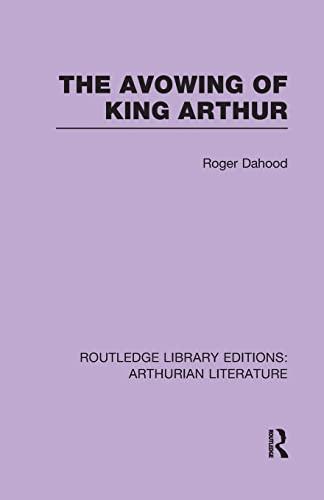The Avowing of King Arthur By Roger Dahood (University of Arizona, USA)