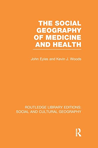 The Social Geography of Medicine and Health By John Eyles