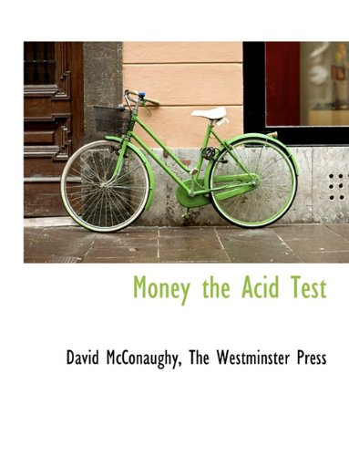 Money the Acid Test By David McConaughy