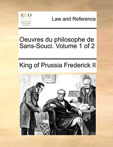 Oeuvres du philosophe de Sans-Souci. Volume 1 of 2 By King of Prussia Frederick II