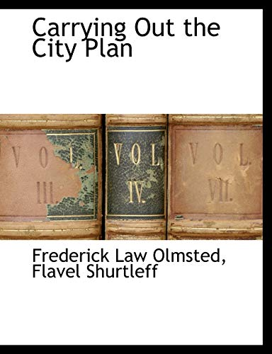 Carrying Out the City Plan By Frederick Law Olmsted, Jr.