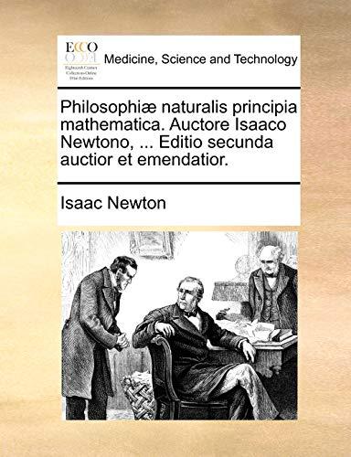 Philosophiae Naturalis Principia Mathematica. Auctore Isaaco Newtono, ... Editio Secunda Auctior Et Emendatior. By Sir Isaac Newton, Sir