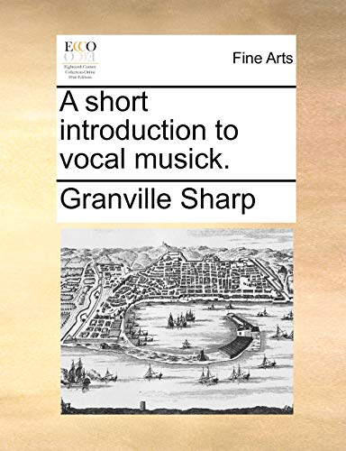 A Short Introduction to Vocal Musick. By Granville Sharp