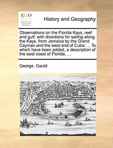 Observations on the Florida Kays, Reef and Gulf; With Directions for Sailing Along the Kays, from Jamaica by the Grand Cayman and the West End of Cuba By George Gauld