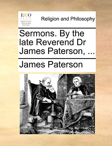 Sermons. by the Late Reverend Dr James Paterson, ... By James Paterson