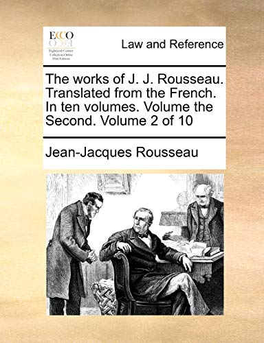 The Works of J. J. Rousseau. Translated from the French. in Ten Volumes. Volume the Second. Volume 2 of 10 By Jean Jacques Rousseau