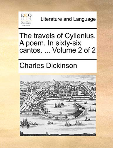 The Travels of Cyllenius. a Poem. in Sixty-Six Cantos. ... Volume 2 of 2 By Charles Dickinson