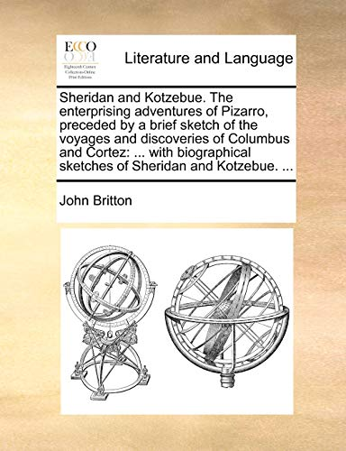 Sheridan and Kotzebue. the Enterprising Adventures of Pizarro, Preceded by a Brief Sketch of the Voyages and Discoveries of Columbus and Cortez By John Britton (University of Nottingham)