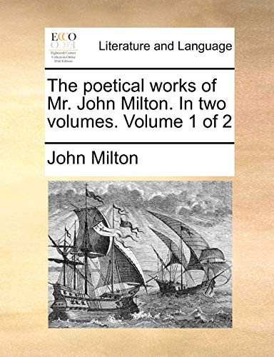The Poetical Works of Mr. John Milton. in Two Volumes. Volume 1 of 2 By Professor John Milton (University of Sao Paulo)