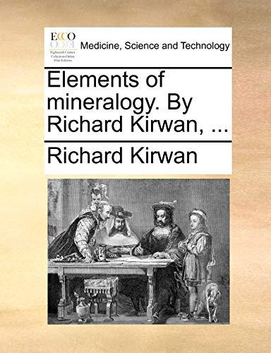 Elements of Mineralogy. by Richard Kirwan, ... By Richard Kirwan