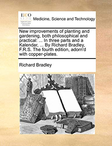 New Improvements of Planting and Gardening, Both Philosophical and Practical By MR Richard Bradley (University of Reading UK)