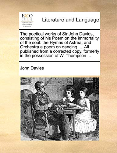 The Poetical Works of Sir John Davies, Consisting of His Poem on the Immortality of the Soul By John Davies