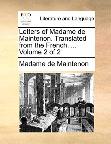 Letters of Madame de Maintenon. Translated from the French. ... Volume 2 of 2 By Madame de Maintenon