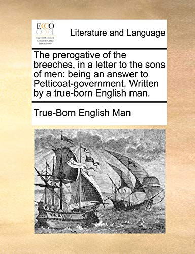 The Prerogative of the Breeches, in a Letter to the Sons of Men By English Man True-Born English Man