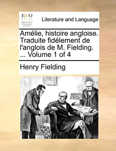 Amelie, histoire angloise. Traduite fidelement de l'anglois de M. Fielding. ... Volume 1 of 4 By Henry Fielding