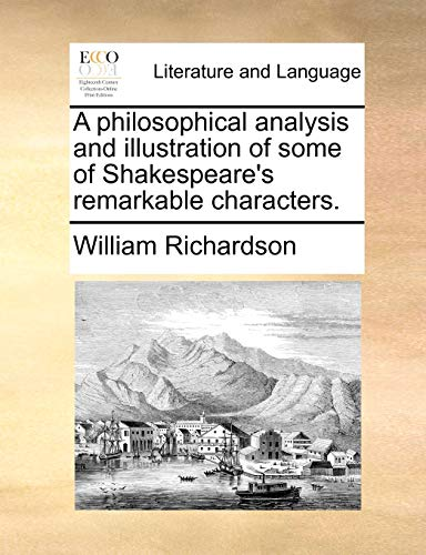 A Philosophical Analysis and Illustration of Some of Shakespeare's Remarkable Characters. By William Richardson