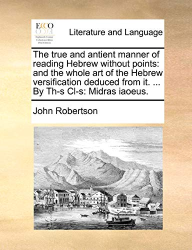 The True and Antient Manner of Reading Hebrew Without Points By John Robertson