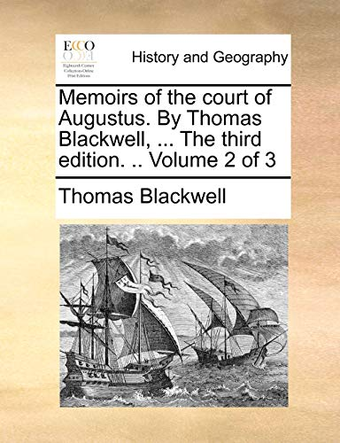 Memoirs of the Court of Augustus. by Thomas Blackwell, ... the Third Edition. .. Volume 2 of 3 By Thomas Blackwell