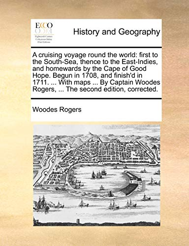 A Cruising Voyage Round the World By Woodes Rogers