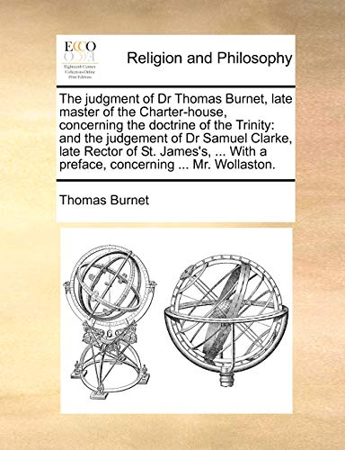 The Judgment of Dr Thomas Burnet, Late Master of the Charter-House, Concerning the Doctrine of the Trinity By Thomas Burnet