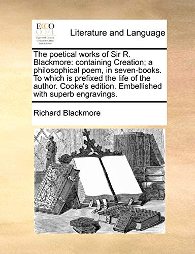 The Poetical Works of Sir R. Blackmore By Richard Blackmore