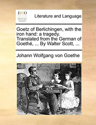 Goetz of Berlichingen, with the Iron Hand By Johann Wolfgang Von Goethe