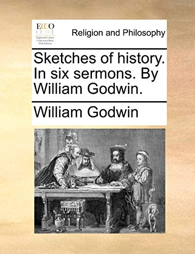 Sketches of History. in Six Sermons. by William Godwin. By William Godwin