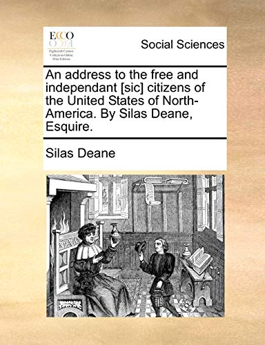 An Address to the Free and Independant [Sic] Citizens of the United States of North-America. by Silas Deane, Esquire. By Silas Deane