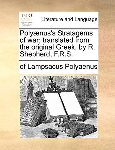Polyaenus's Stratagems of War; Translated from the Original Greek, by R. Shepherd, F.R.S. By Of Lampsacus Polyaenus