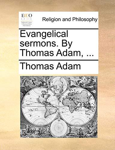 Evangelical Sermons. by Thomas Adam, ... By Thomas Adam