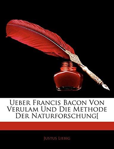 Ueber Francis Bacon Von Verulam Und Die Methode Der Naturforschung[ By Justus Liebig, Freiherr von (University Giessen, Germany)