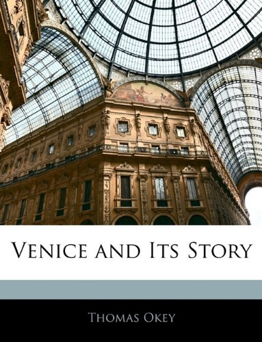 Venice and Its Story By Thomas Okey