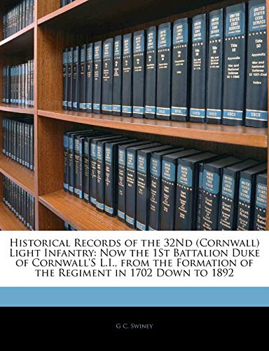 Historical Records of the 32nd (Cornwall) Light Infantry By G C Swiney