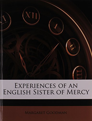 Experiences of an English Sister of Mercy By Margaret Goodman (Coventry University)
